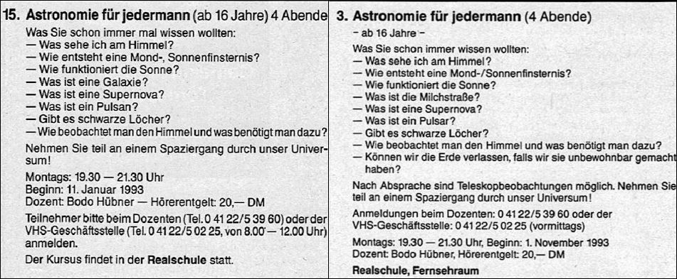 VHS-Kurse je 4 Abende Januar und November 1993 aus denen dann der Astronomie Stammtisch endstanden ist.1. Stammtisch am 09.12.1993 im Moorkrug am 08.04.1994 wechselten wir zu Krögers Gasthof in Ahrenlohe wo wir auch heute noch sind.